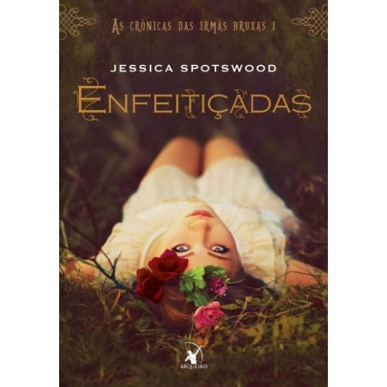 As Crônicas das Irmãs Bruxas 1 - Enfeitiçadas, Jessica Spotswood