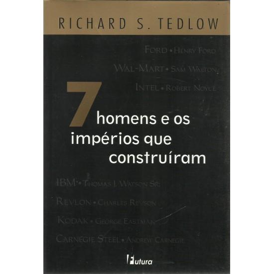 7 Homens e os Impérios que Construíram, Richard S. Tedlow