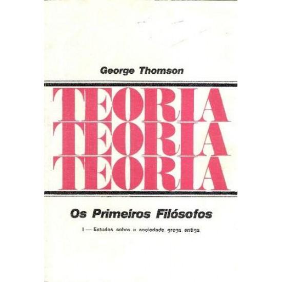 Os Primeiros Filósofos 1 - Estudos Sobre a Sociedade Grega Antiga, George Thomson